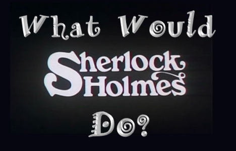 What Would Sherlock Holmes Do?